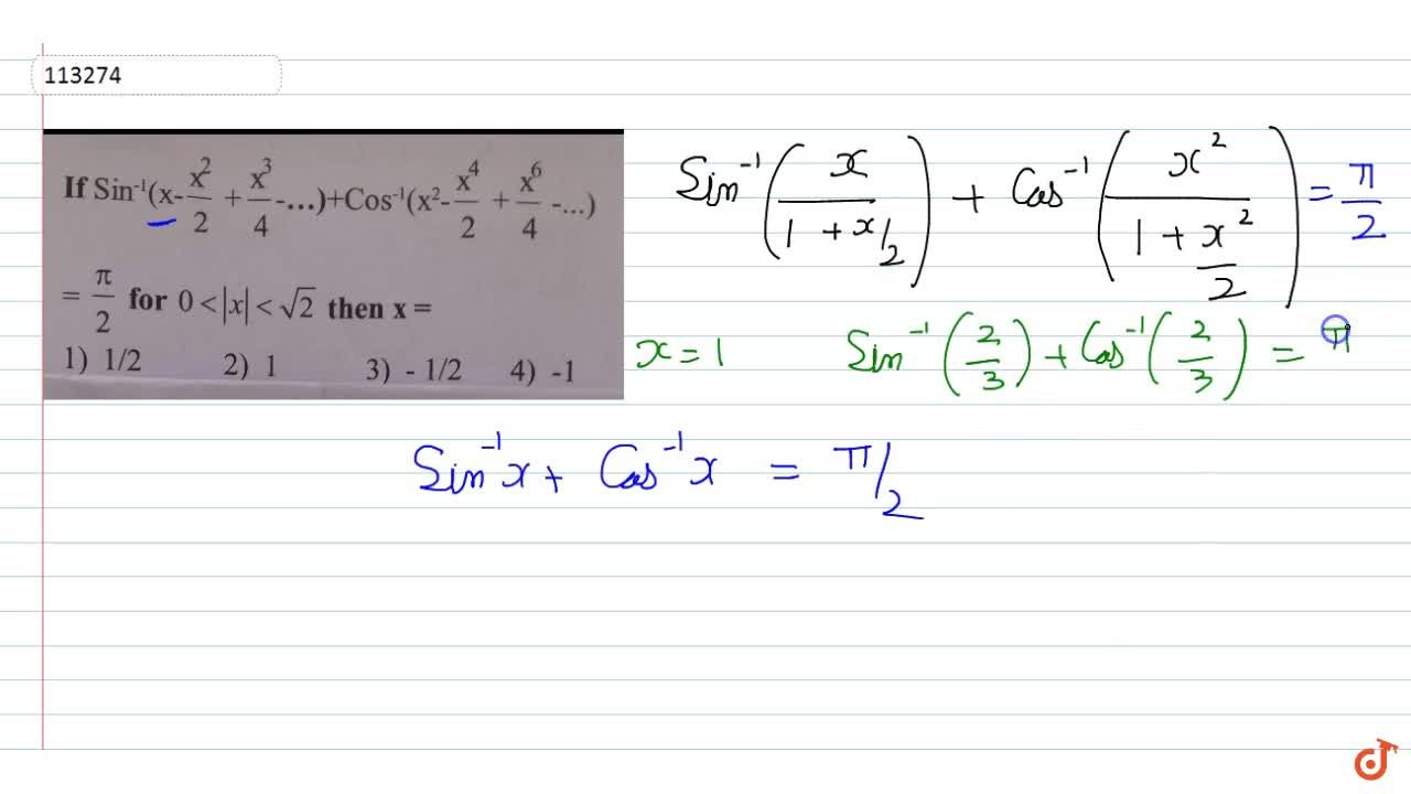Solution for If  sin^(- 1)(x-(x^2),2+(x^3),4-.....)+cos^(- 1)(