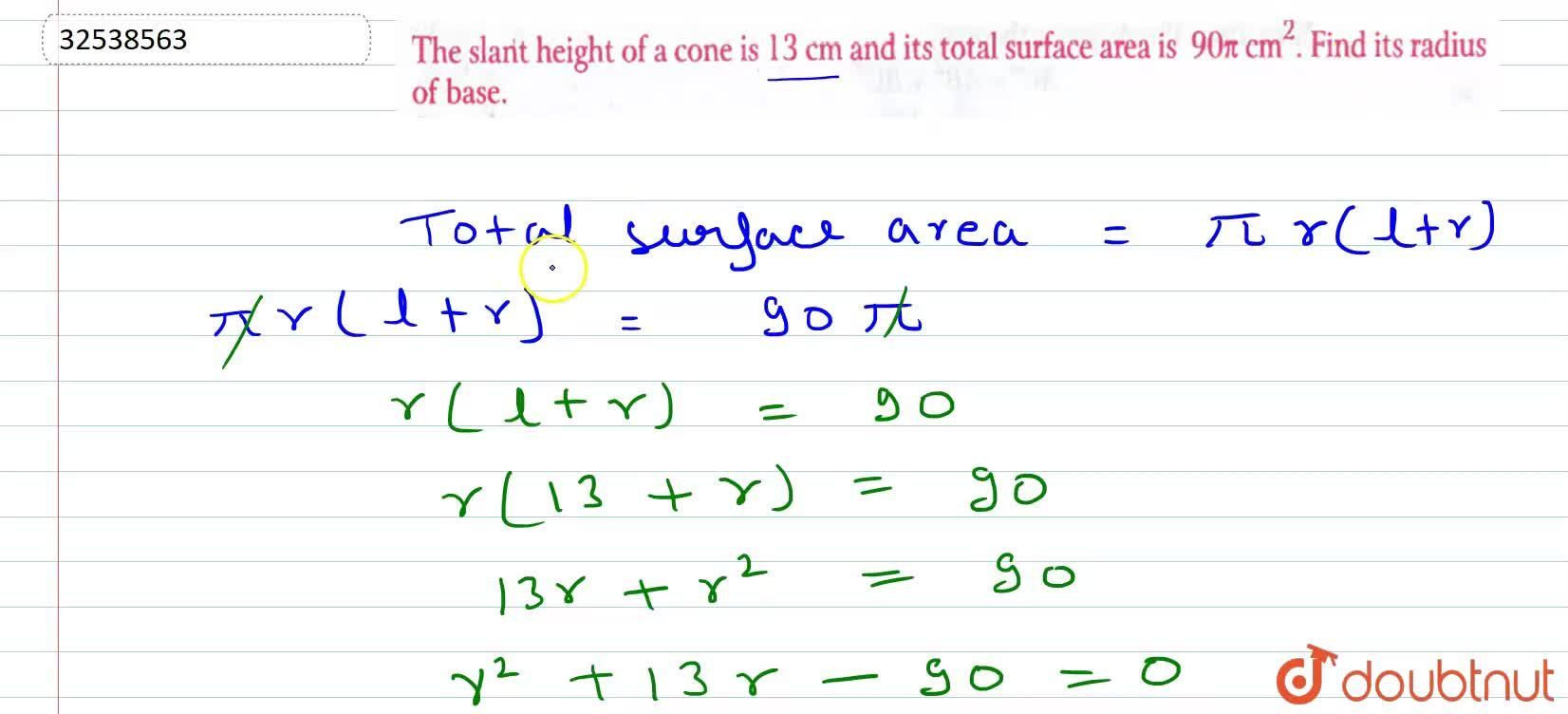 The slant height of a cone is 13 cm and its total surface area is 90pi cm^(2). Find its radius of base.