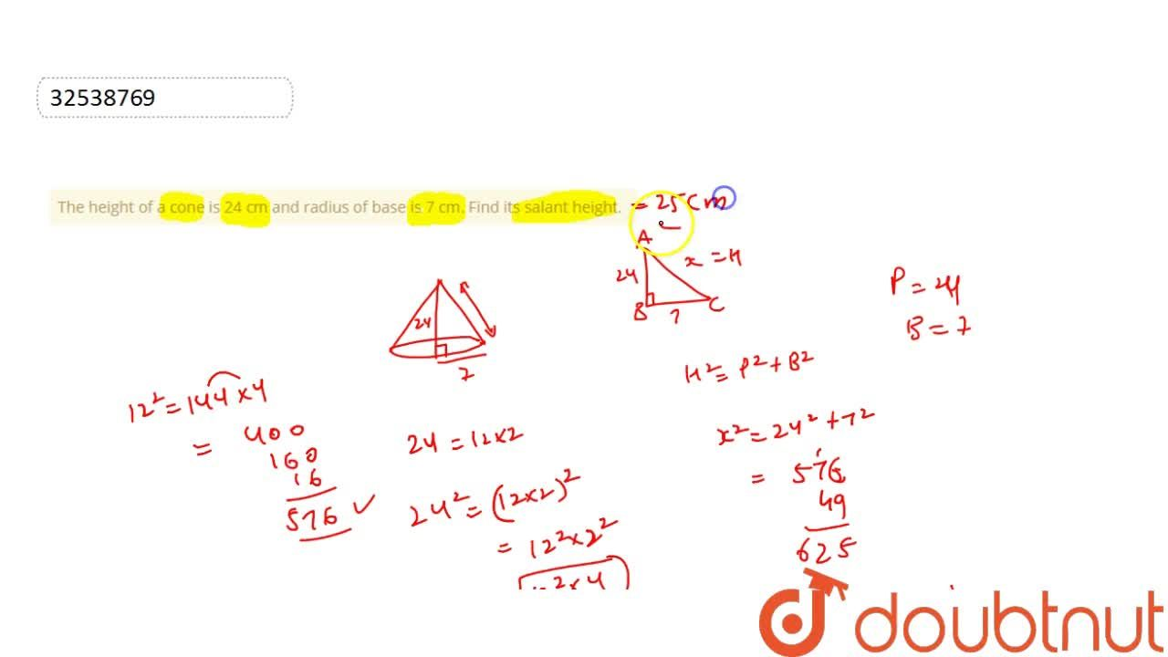 The height of a cone is 24 cm and radius of base is 7 cm. Find its salant height.