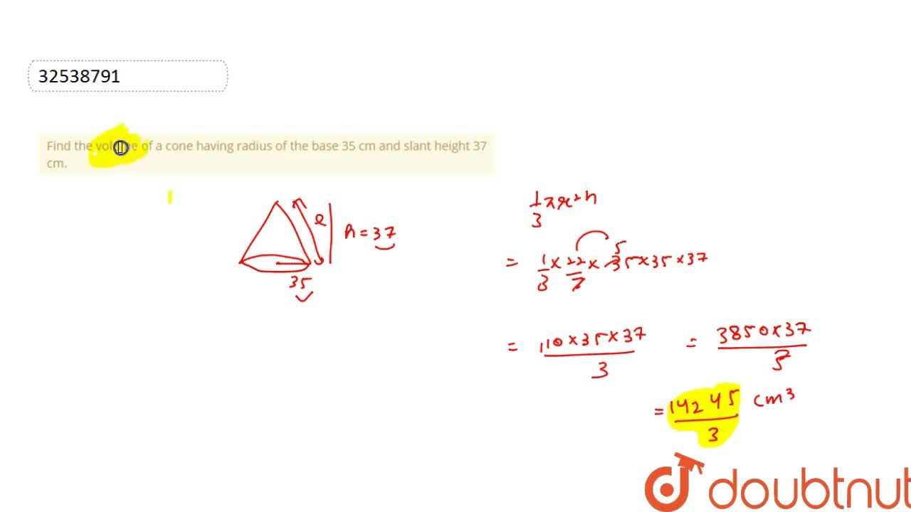 Solution for Find the volume of a cone having radius of the bas