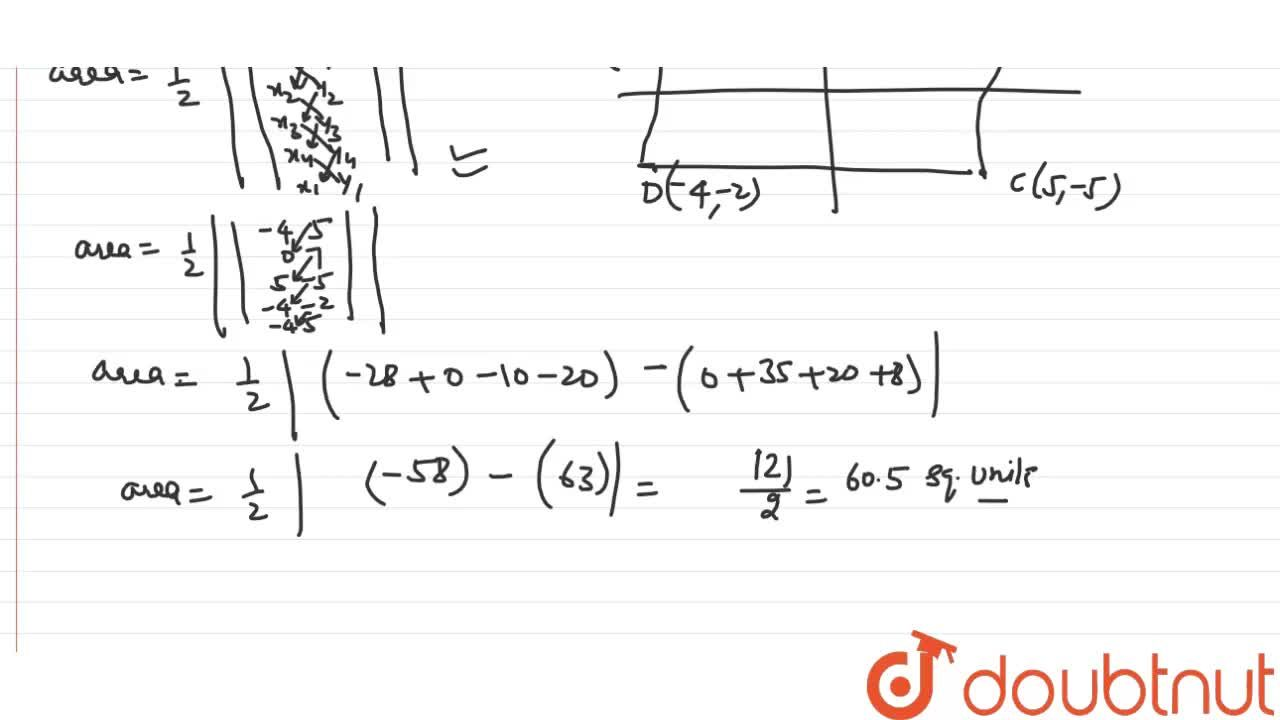 Draw a qradrilateral in the cartesian plane, whose vertices are (-4, 5) , (0, 7), (5, -5),and (-4, -2). Also, find its area.