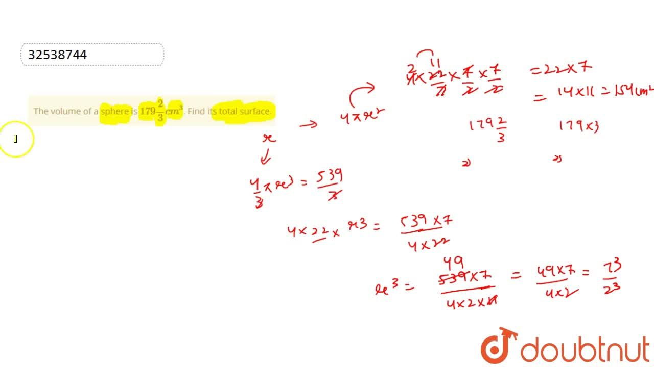 Solution for The volume of a sphere is 179 (2),(3) cm^(3). Fi