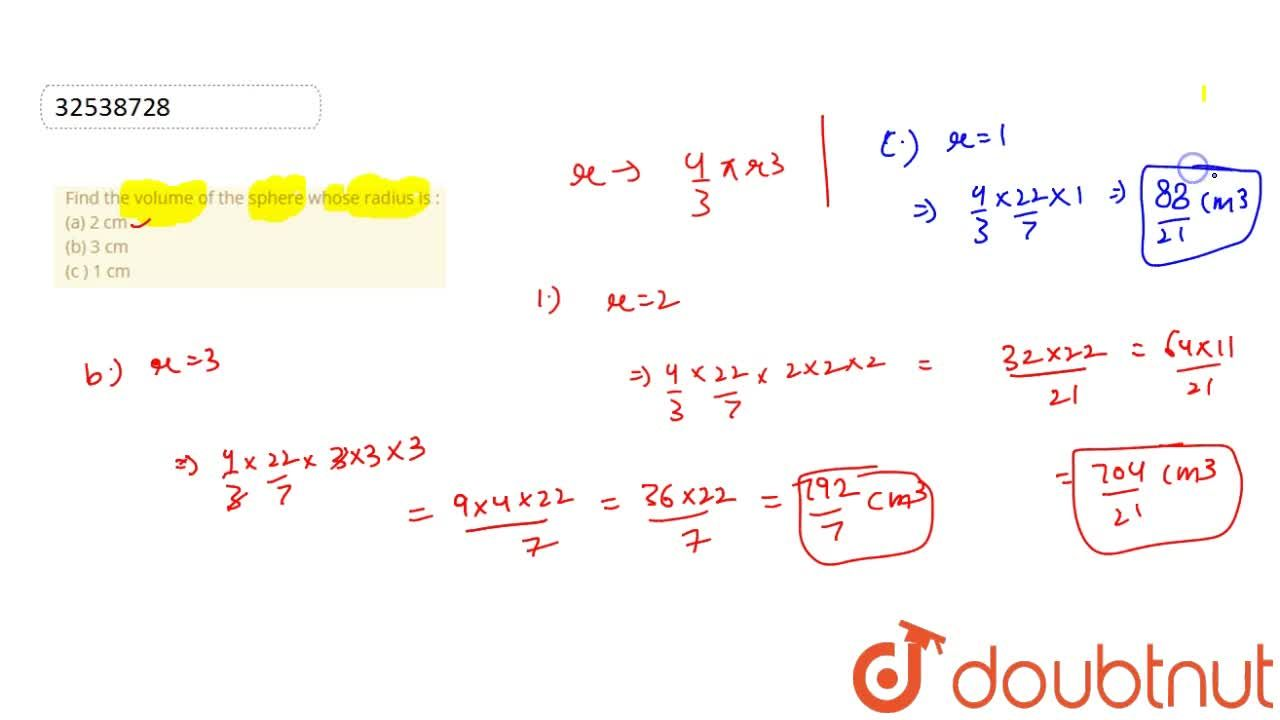 Solution for Find the volume of the sphere whose radius is : <b