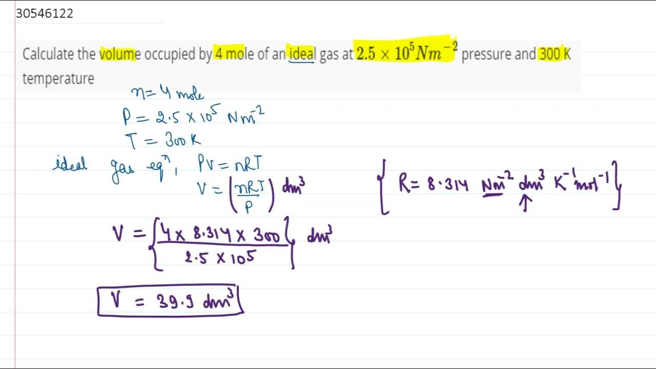 Solution for Calculate the volume occupied by 4 mole of an idea