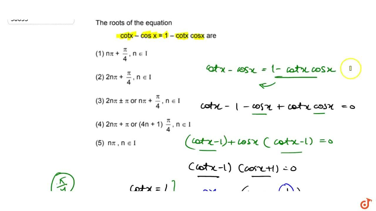 Solution for  The roots of the equation cot x-cosx=1-cot xcos