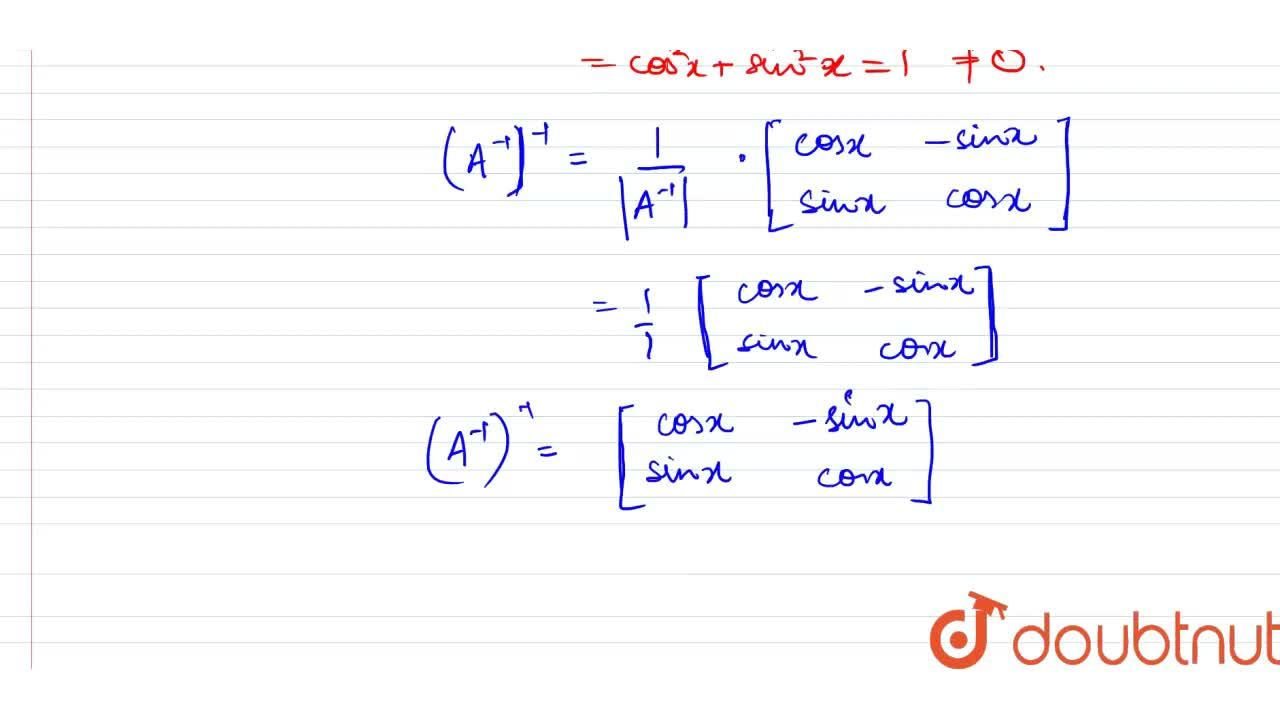 Solution for A=|{:(cosx,-sinx),(sinx,cosx):}|, then show that