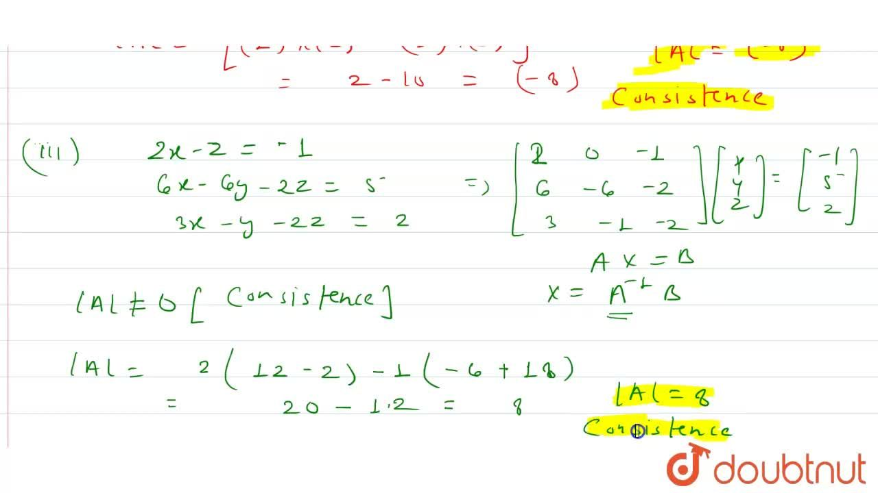 Test the consistency of the following system of equations :  (i) 3x-y=2  6x-2y=4  (ii) x+5y=1  2x+2y=4  (iii) 2x-z=-1  6x-6y-2z=5  3x-y-2z=2