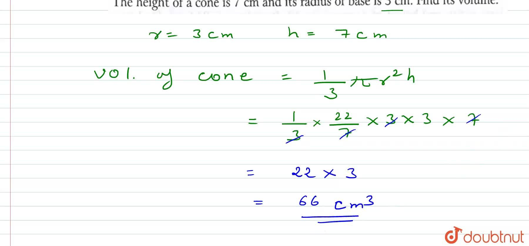 The height of a cone is 7 cm and its radius of base is 3 cm. Find its volume.
