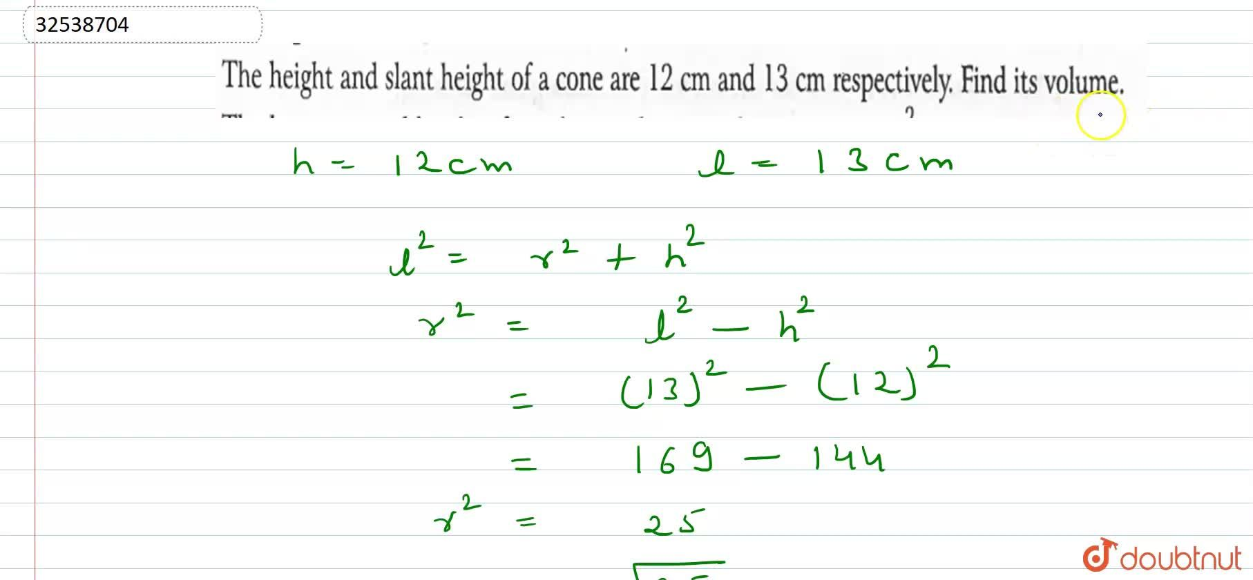 The height and slant height of a cone are 12 cm and 13 cm respectively. Find its volume.
