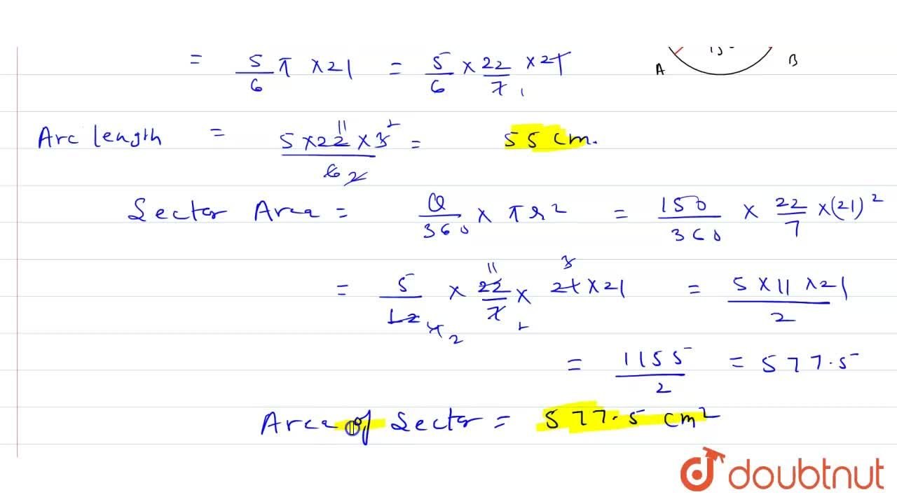 A sector is cut off from a circle of radius 21 cm. The angle of the sector is 150^(@). Find the length of its arc and the area.