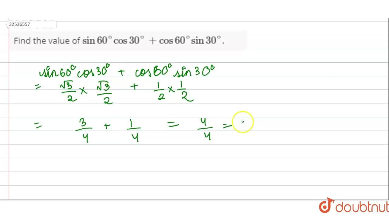 Solution for Find the value of sin60^(@)cos30^(@)+cos60^(@)sin