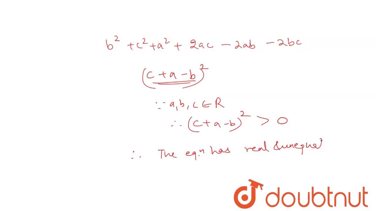 If a,b, cinR, show that roots of the equation (a-b)x^(2)+(b+c-a)x-c=0 are real and unequal,