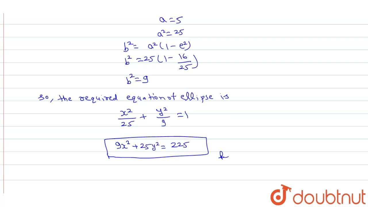 The co-ordinates of a focus of an ellipse is (4,0) and its eccentricity is (4),(5) Its equation is :