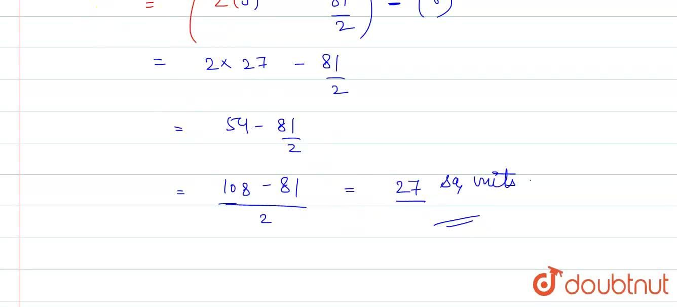 """Find the area of the region included between y^(2)=9x"""" and """"y=x."""