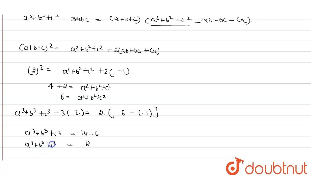 If a+b+c=2, ab+bc+ca=-1 and abc=-1 and abc=-2 , find the value of a^(3)+b^(3)+c^(3).