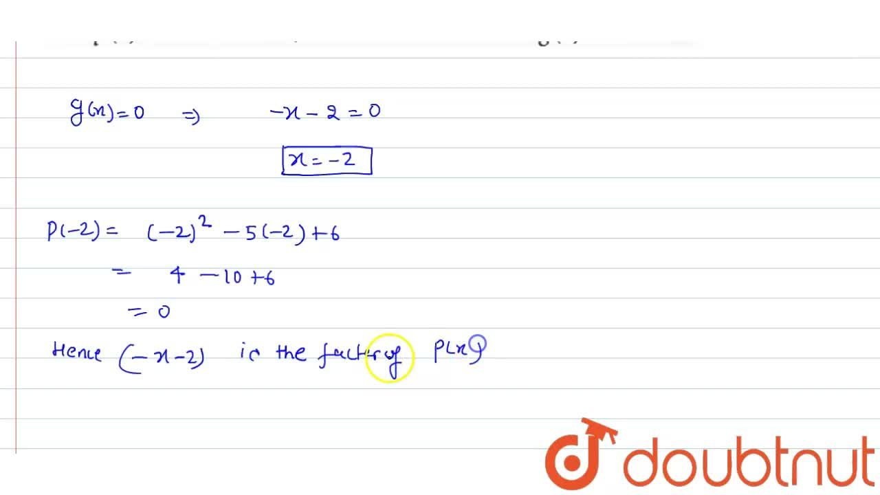"""In each of the following cases (Q.9-12), find whether g(x) is a factor of p(x) : <br>  p(x)=x^(2)-5x+6, """"      """" g(x)-x-2"""