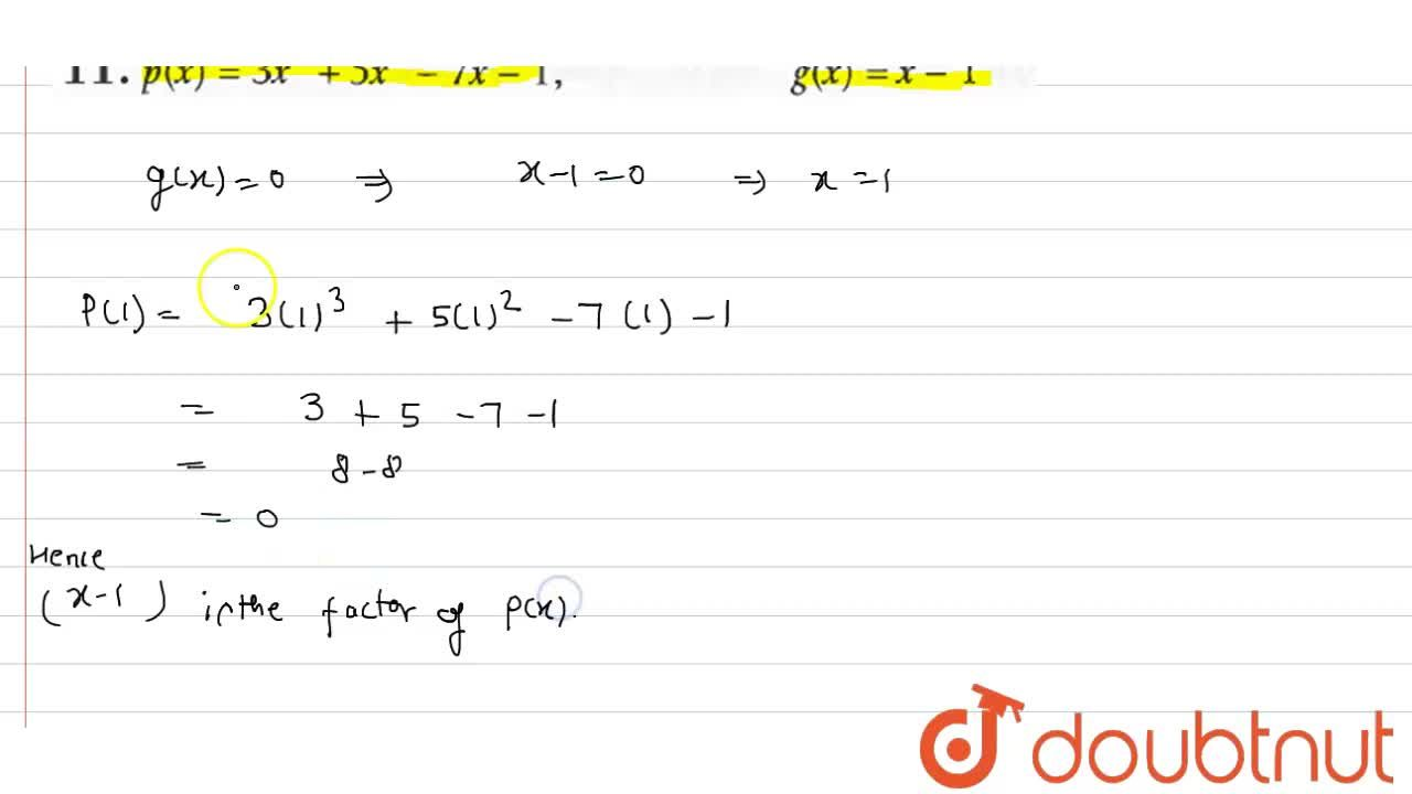 """In each of the following cases (Q.9-12), find whether g(x) is a factor of p(x) : <br>  p(x)=3x^(3)+5x^(2)-7x-1, """"      """" g(x)=x-1"""