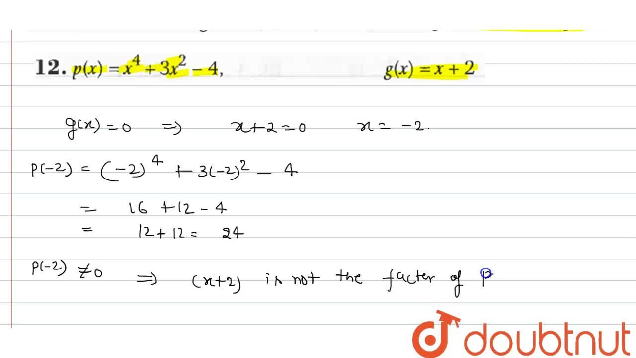 """In each of the following cases (Q.9-12), find whether g(x) is a factor of p(x) : <br>  p(x)=x^(4)+3x^(2)-4, """"       """" g(x)=x+2"""
