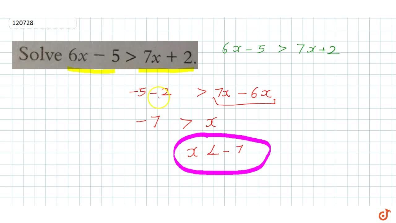 Solution for Solve 6x-5>7x+2.
