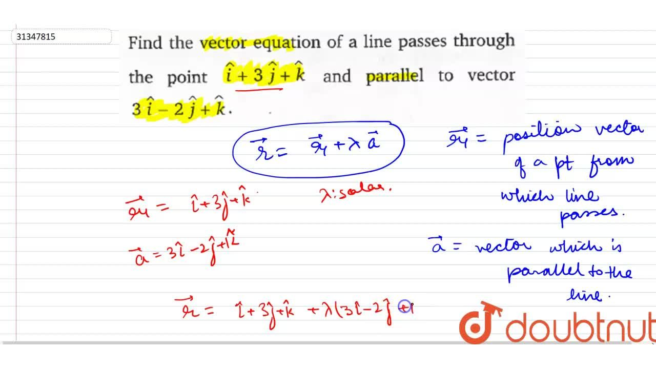 Find the vector equation of a line passes through the point hati+3hatj+hatk and parallel to vector 3hati-2hatj+k.