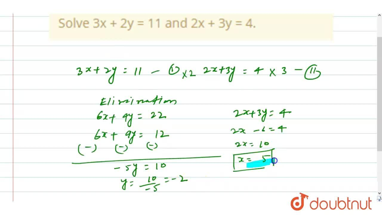 Solve 3x + 2y = 11 and 2x + 3y = 4.