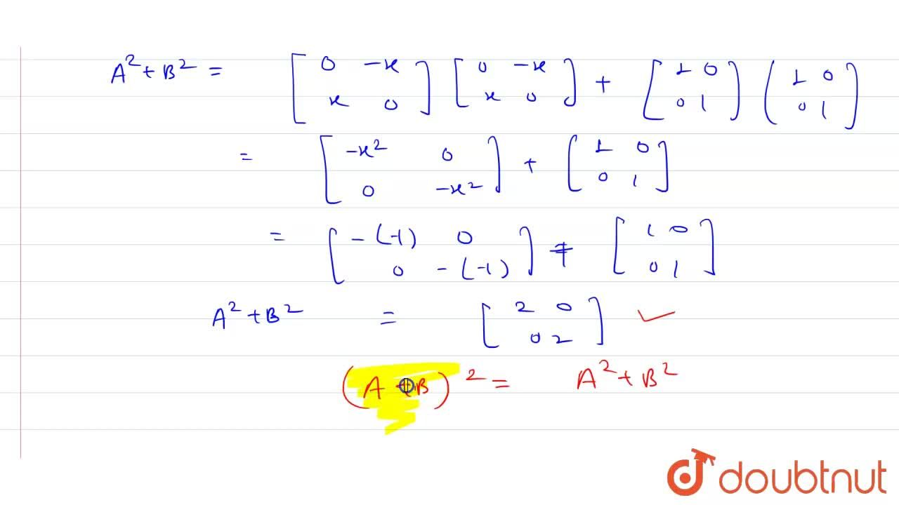 Solution for If A=[{:( 0,-x),(x,0):}].B=[{:(0,1),(1,0):}] and