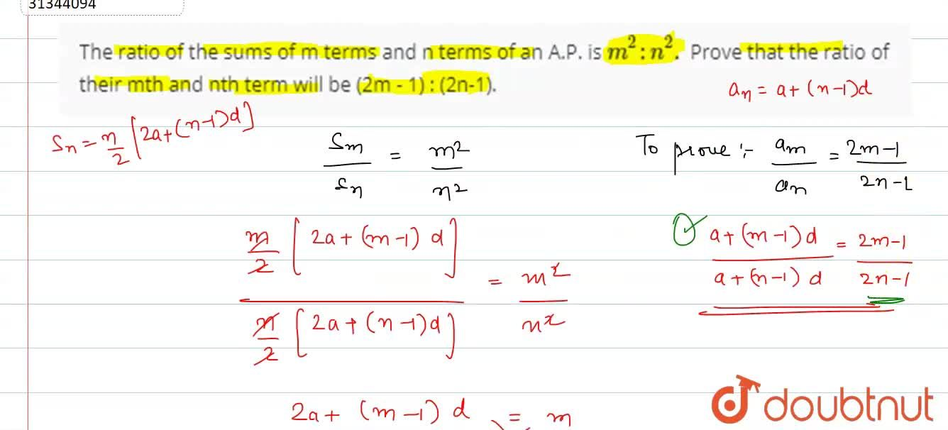 The ratio of the sums of m terms and n terms of an A.P. is m^(2) : n^(2). Prove that the ratio of their mth and nth term will be (2m - 1) : (2n-1).