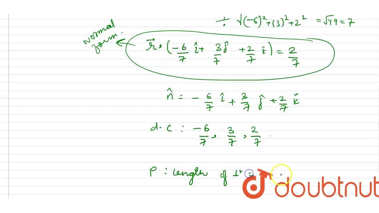 The vector equation of a plane is vecr.(6hati-3hatj-hatk)+2 = 0. Convert it into normal form. Also find the length of perpendicular from origin and the d.c.'s of this  perpendicular vector.