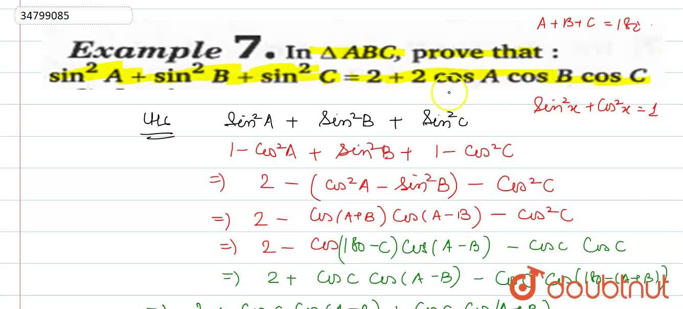 In DeltaABC, prove that: <br> sin^(2)A+sin^(2)B+sin^(2)C <br> =1-cos^(2)A+sin^(2)B+1-cos^(2)C <br> =2-cos(A+B)cos(A-B)-cos^(2)C <br> =2-cos(180^(@)-C)cos(A-B)-cosC.coc{180^(@)-(A+B)} <br> =2+cosC.cos(A-B)+cos(A+B)] <br> =2+cosC.2cosAcosB <br> =RHS   Hence proved.