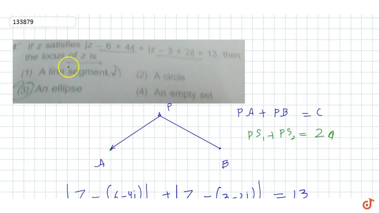 Solution for If z satisfies |z-6 + 4i| + |z- 3 + 2i|=13, then