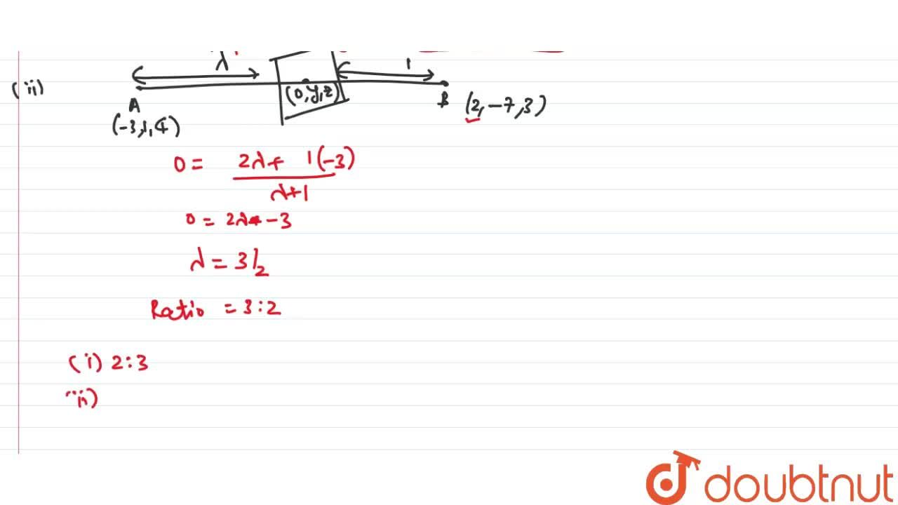 Solution for (i) Find the ratio in which yz-plane divides the j