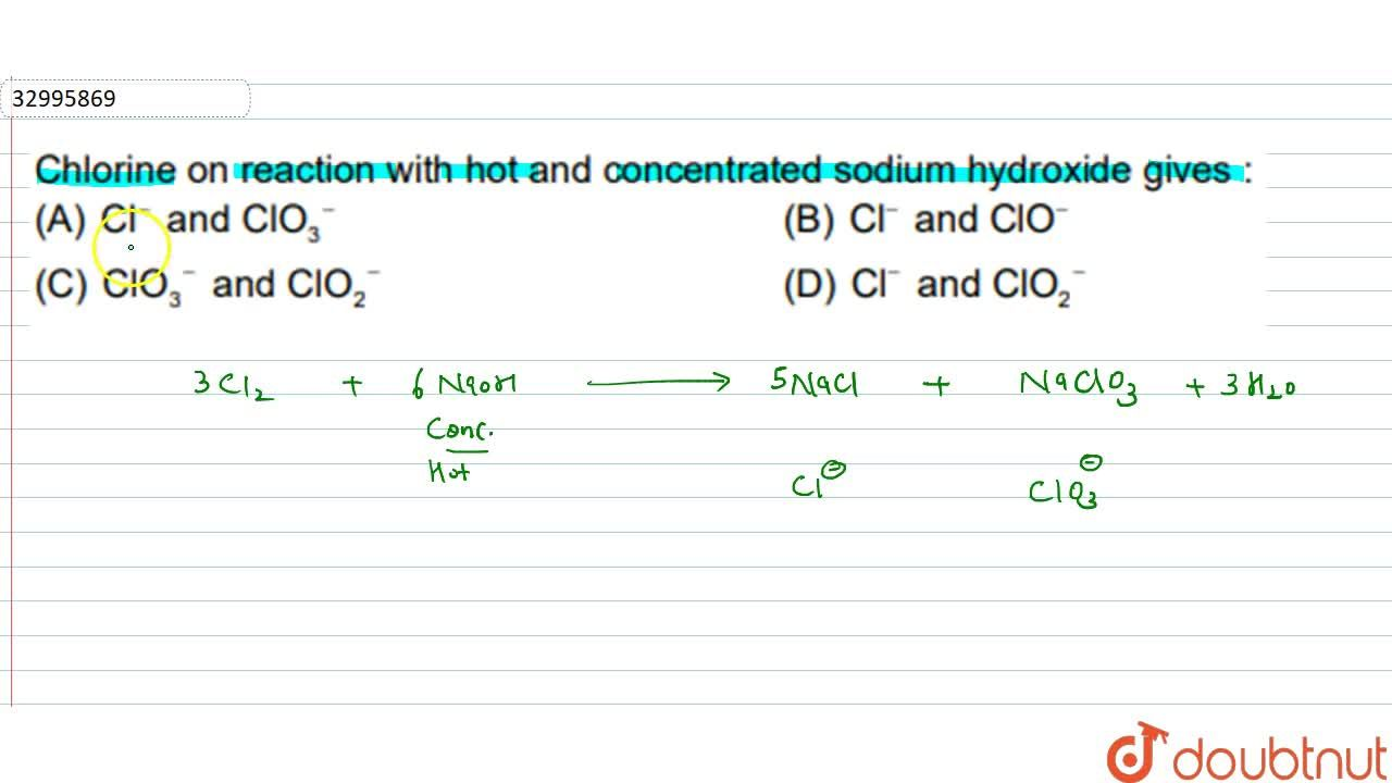 Solution for Chlorine on reaction with hot and concentrated sod
