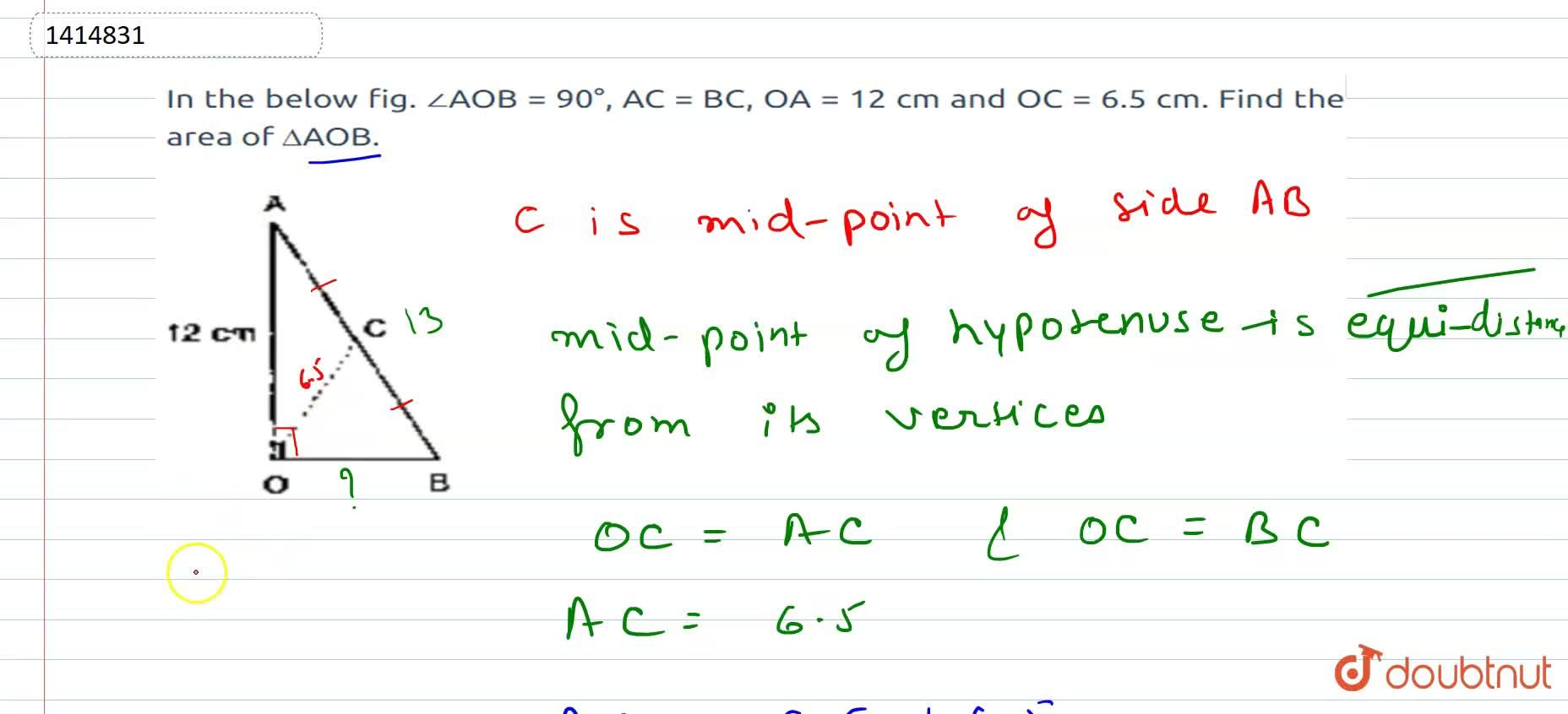In Figure, ,_A O B=90^0,\ A C=B C ,\ O A=12\ c m\ a n d\ O C=6. 5 c mdot Find the   area of  A O Bdot