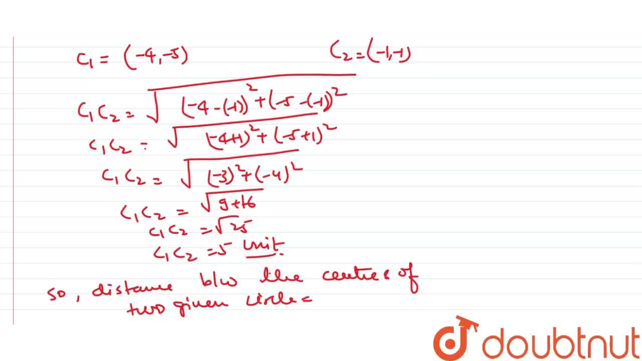 Solution for Find the distance between the centres of the circl