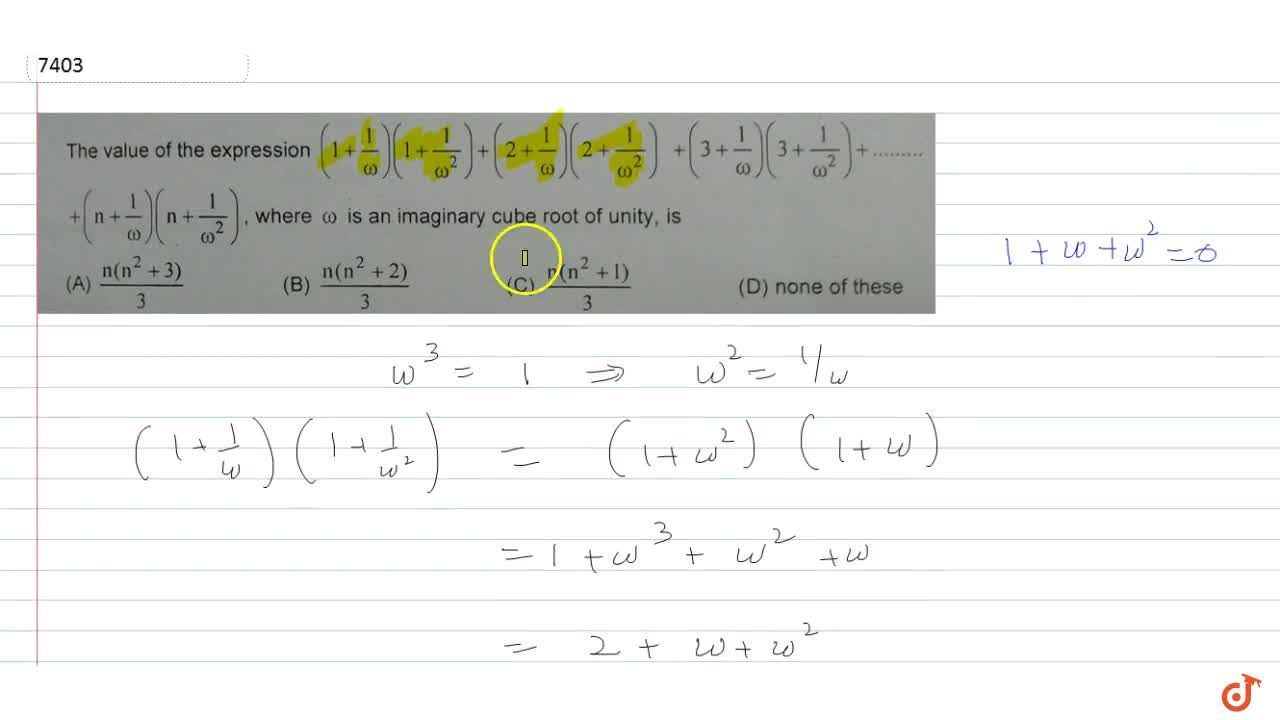 The value of the expression ( 1+ 1,w) (1+ 1,w^2) + ( 2+ 1,w) (2 + 1,w^2) + ( 3+ 1,w) (3+ 1,w^2) +........+( n+ 1,w) (n+ 1,w^2), where w is an imaginary cube root of unity