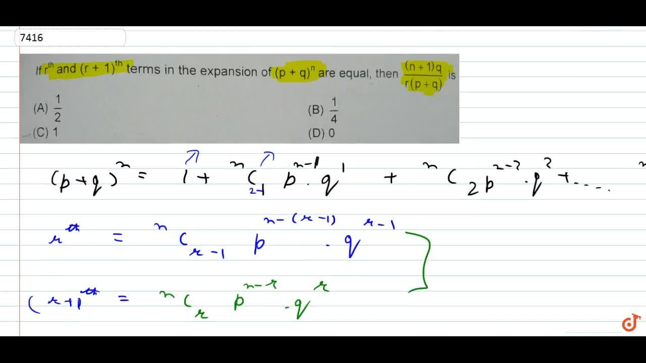 If r^[th] and (r+1)^[th] term in  the expansion of (p+q)^n are equal, then [(n+1)q],[r(p+q)] is