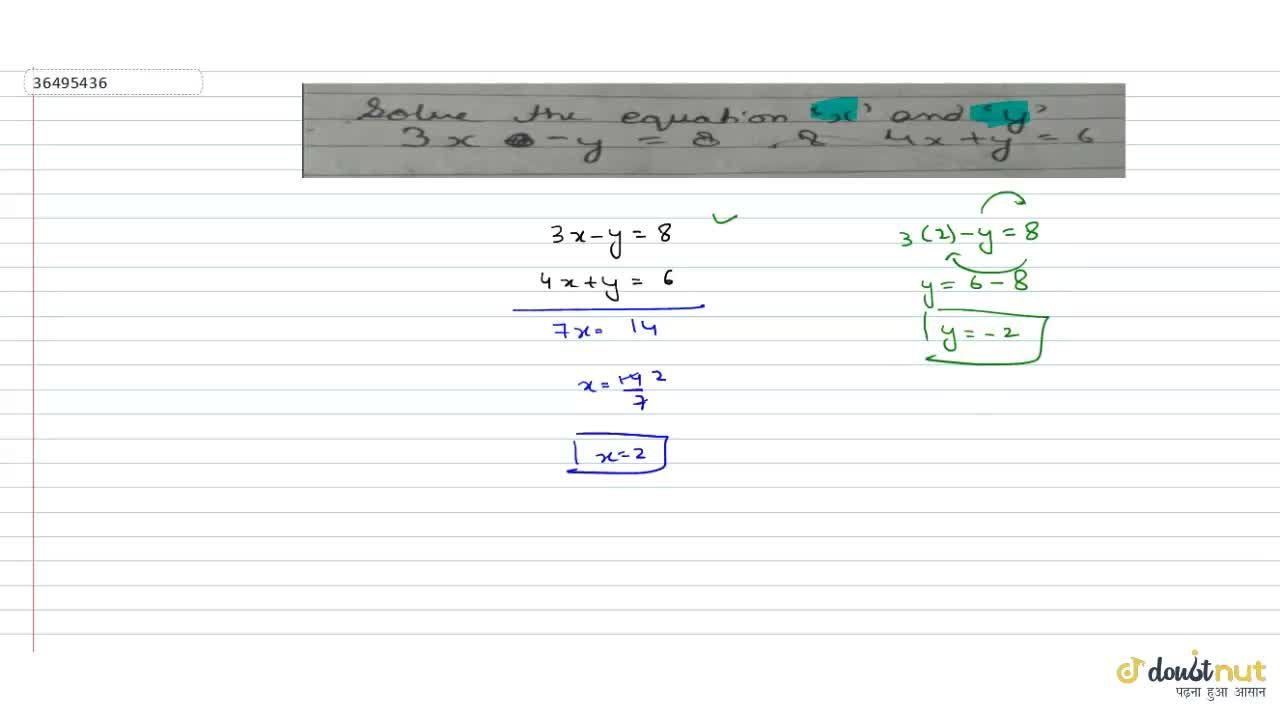 Solve the equation for x and y : 3x-y=8; 4x+y=6