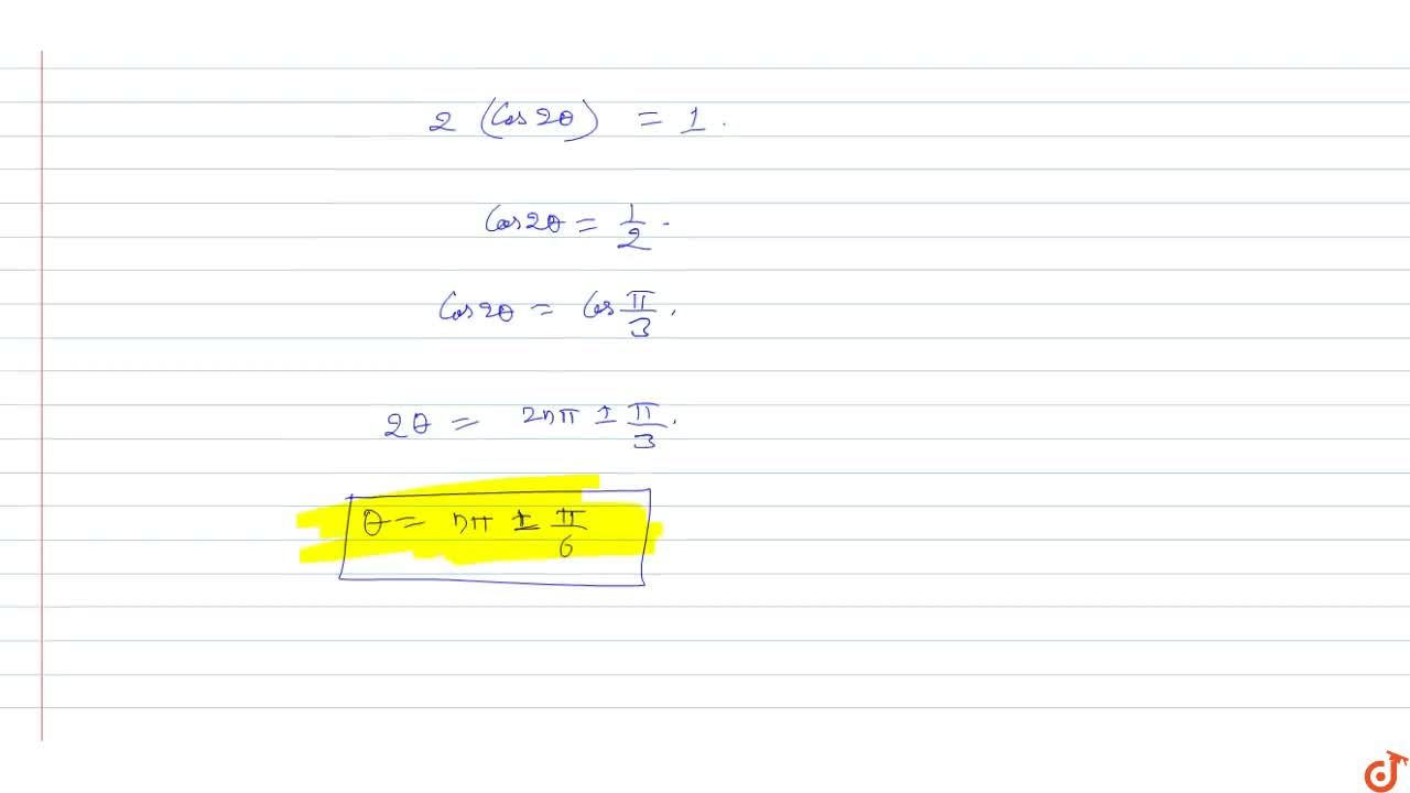 Find the general value of theta from the following equations :2 (cos^2 theta-sin^2 theta)=1