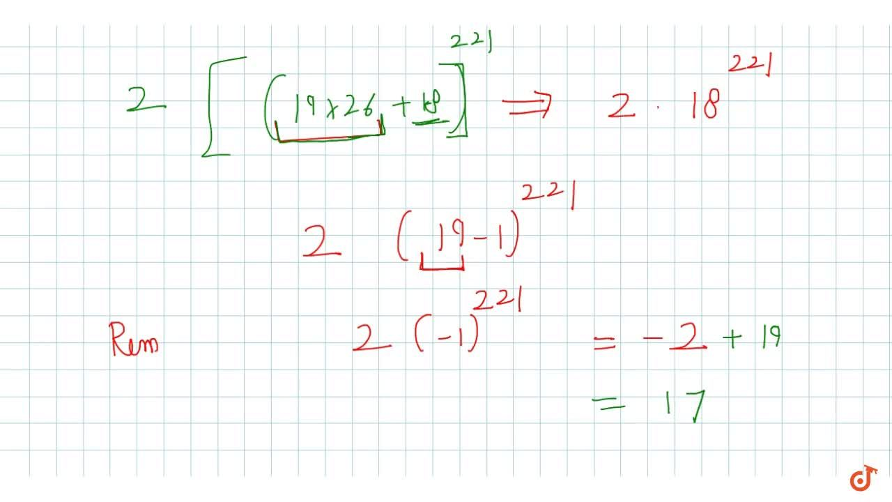 Solution for The remainder when  2^1990 is divided by 19 is :