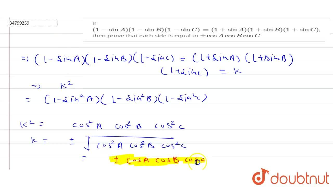 If (1-sinA)(1-sinB)(1-sinC)=(1+sinA)(1+sinB)(1+sinC), then prove that each side is equal to +-cosAcosBcosC.