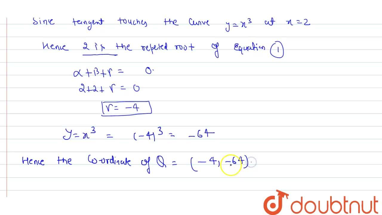Solution for Tangent  at P(2,8) on the curve y=x^(3) meets  t