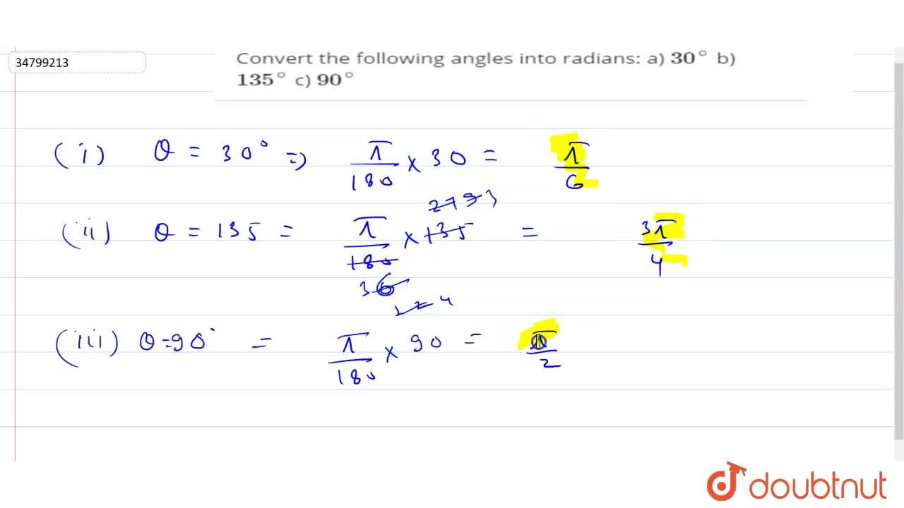Convert the following angles into radians:  a) 30^(@)  b) 135^(@)  c) 90^(@)