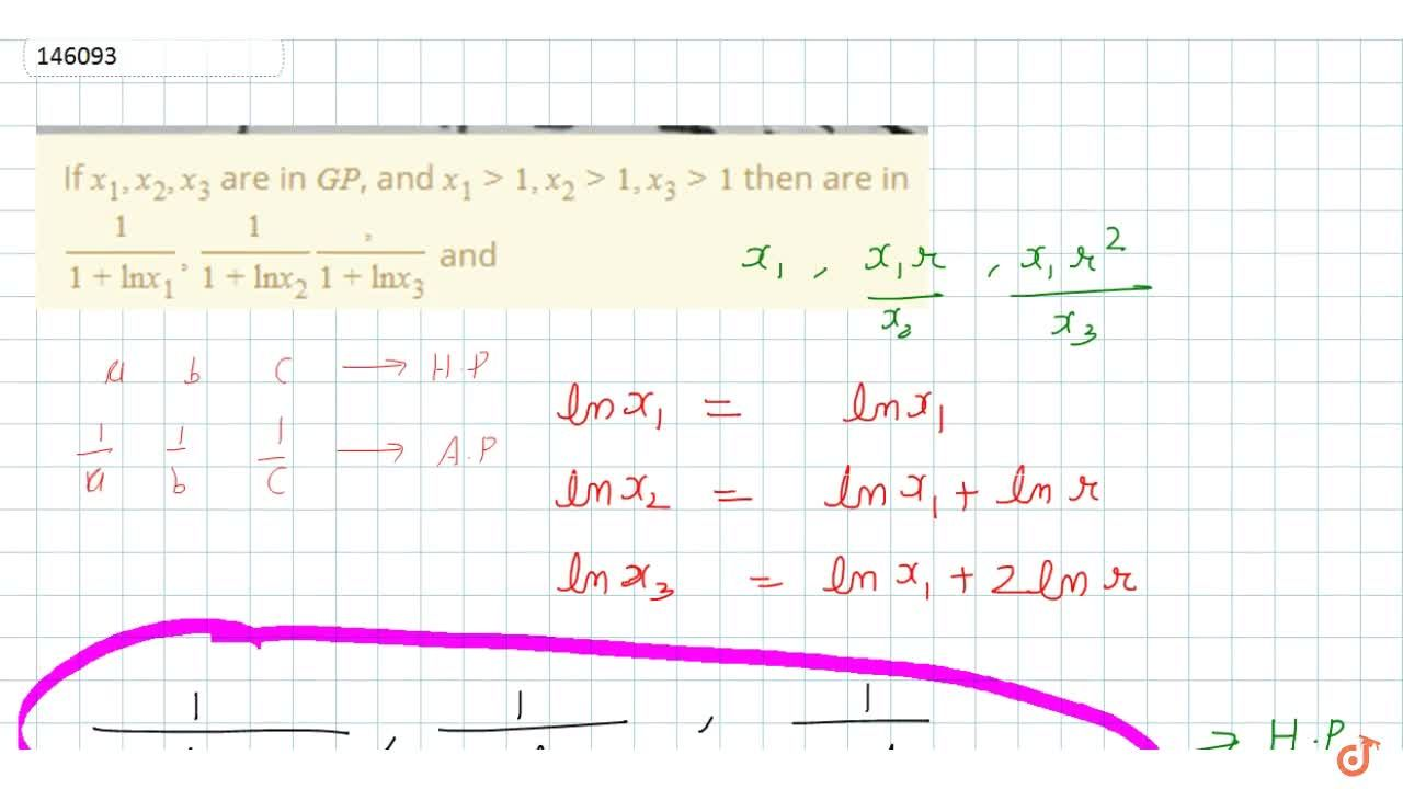 If x_1, x_2, x_3 are in GP, and x_1 >1,  x_2 > 1,x_3 >1 then are in 1,(1+lnx_1) ,1,(1+lnx_2) ,1,(1+lnx_3) and