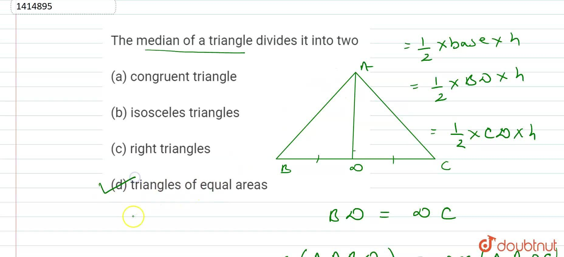 The median   of a triangle divides it into two congruent   triangle (b) isosceles triangles right   triangles (d) triangles of equal areas