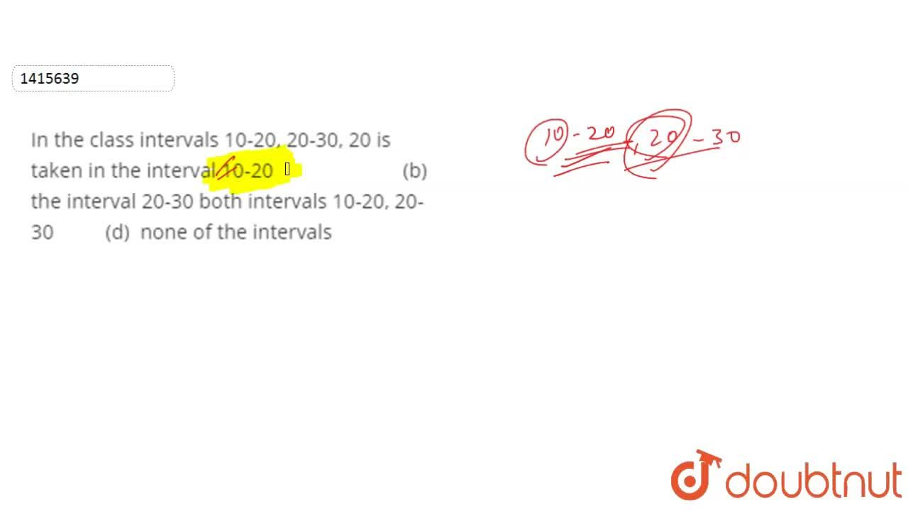 Solution for In the   class intervals 10-20, 20-30, 20 is take