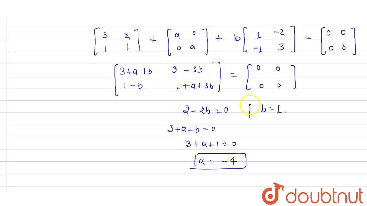 Solution for For the matrix A=[{:(,3,2),(,1,1):}] Find a & b