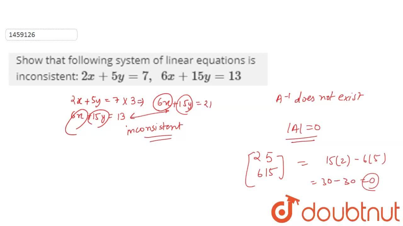Show that following   system of linear equations is inconsistent: 2x+5y=7,\ \ 6x+15 y=13