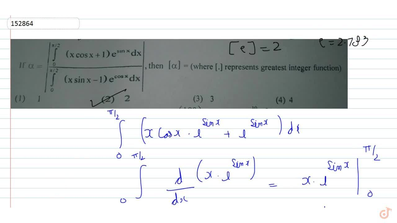 Solution for If   |(int_0^(pi,2)(xcosx+1)e^(sinx)dx),(int_0^pi