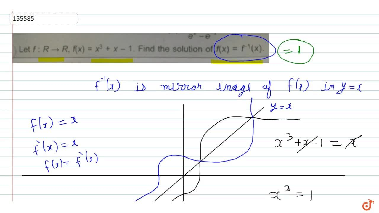 Solution for Let f: R->R, f(x) = x^3+x-1. Find the solution o
