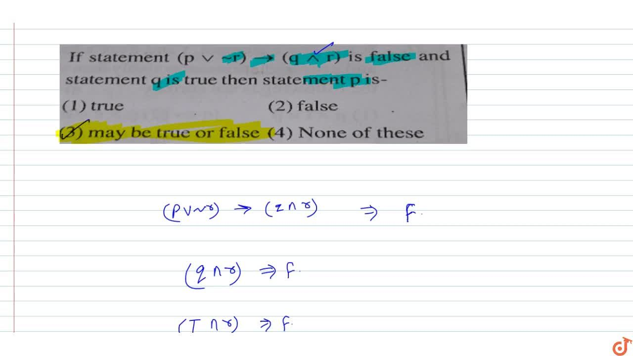 If statement (pvv-r)->(q^^r) is false and statement q is true then statement p is-